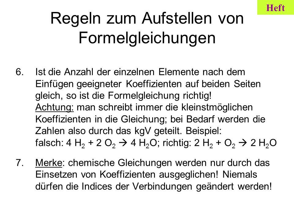 Regeln zum Aufstellen von Formelgleichungen 6.Ist die Anzahl der einzelnen Elemente nach dem Einfügen geeigneter Koeffizienten auf beiden Seiten gleic