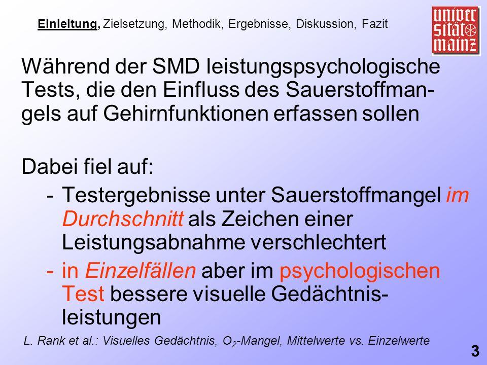 Während der SMD leistungspsychologische Tests, die den Einfluss des Sauerstoffman- gels auf Gehirnfunktionen erfassen sollen Dabei fiel auf: -Testerge