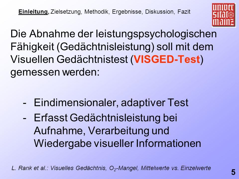 Die Abnahme der leistungspsychologischen Fähigkeit (Gedächtnisleistung) soll mit dem Visuellen Gedächtnistest (VISGED-Test) gemessen werden: -Eindimen