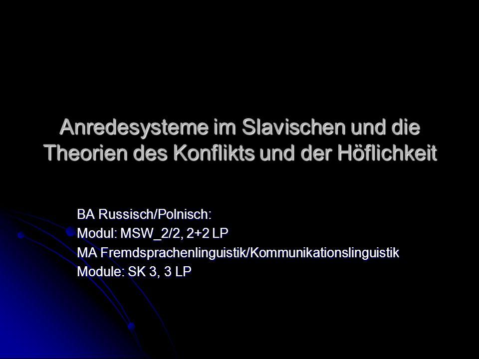 Anredesysteme im Slavischen und die Theorien des Konflikts und der Höflichkeit BA Russisch/Polnisch: Modul: MSW_2/2, 2+2 LP MA Fremdsprachenlinguistik