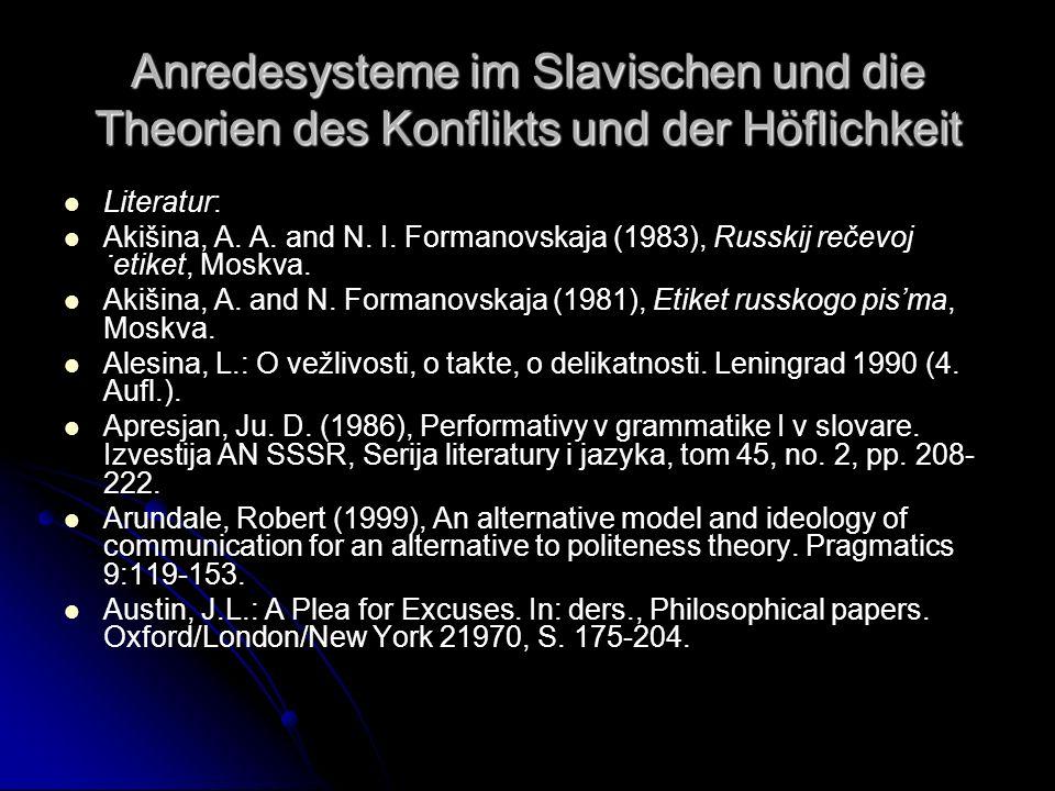 Anredesysteme im Slavischen und die Theorien des Konflikts und der Höflichkeit Literatur: Akišina, A. A. and N. I. Formanovskaja (1983), Russkij rečev