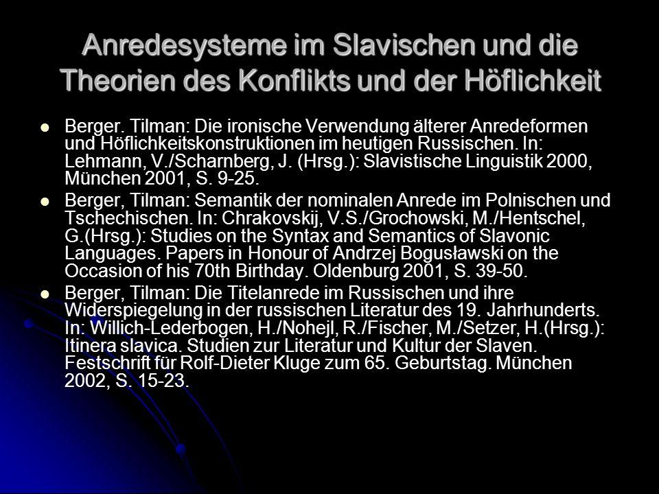 Anredesysteme im Slavischen und die Theorien des Konflikts und der Höflichkeit Berger. Tilman: Die ironische Verwendung älterer Anredeformen und Höfli