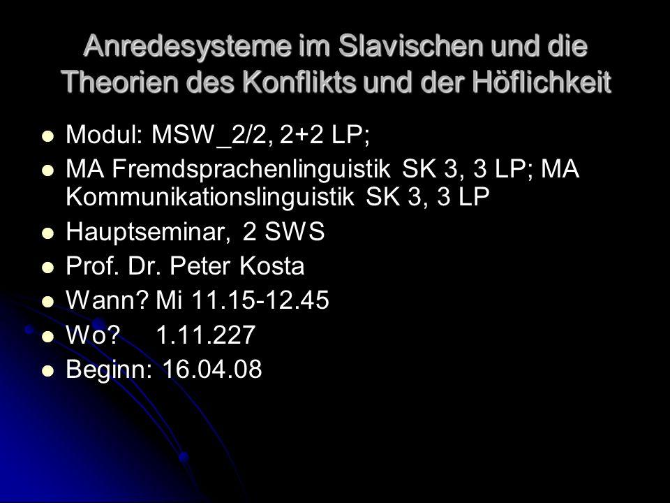 Anredesysteme im Slavischen und die Theorien des Konflikts und der Höflichkeit Modul: MSW_2/2, 2+2 LP; MA Fremdsprachenlinguistik SK 3, 3 LP; MA Kommu