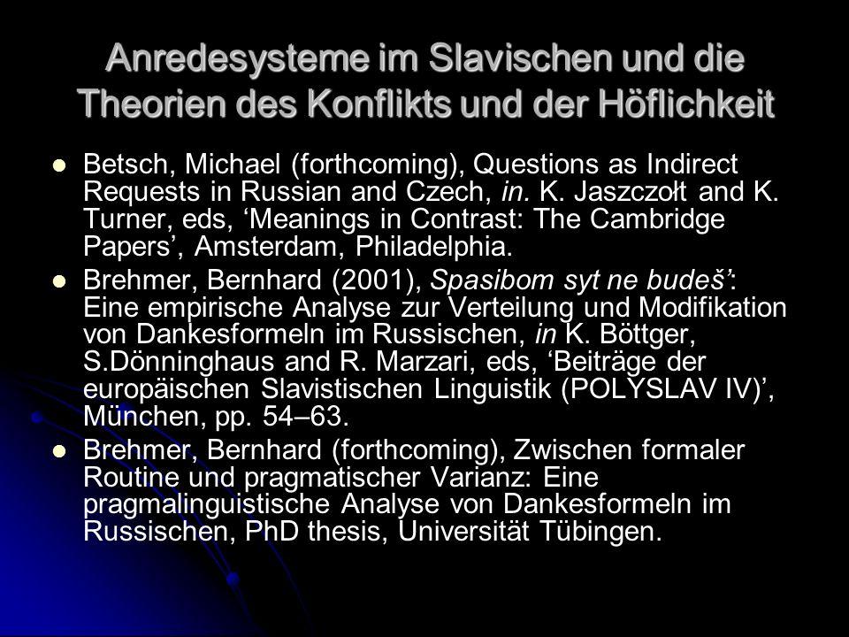 Anredesysteme im Slavischen und die Theorien des Konflikts und der Höflichkeit Betsch, Michael (forthcoming), Questions as Indirect Requests in Russia