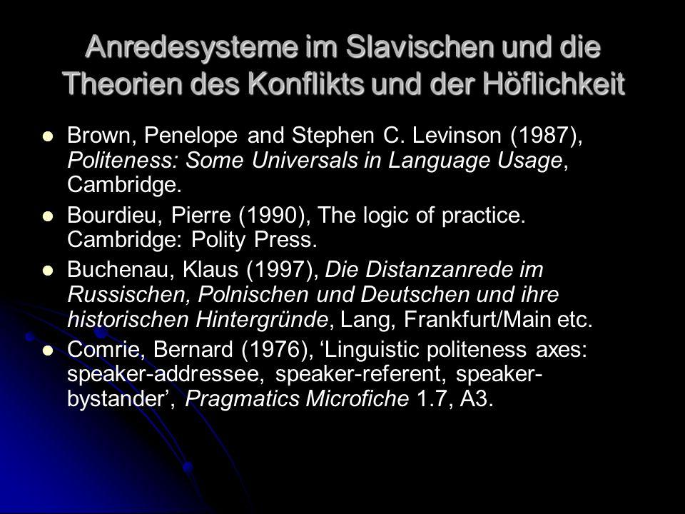 Anredesysteme im Slavischen und die Theorien des Konflikts und der Höflichkeit Brown, Penelope and Stephen C. Levinson (1987), Politeness: Some Univer
