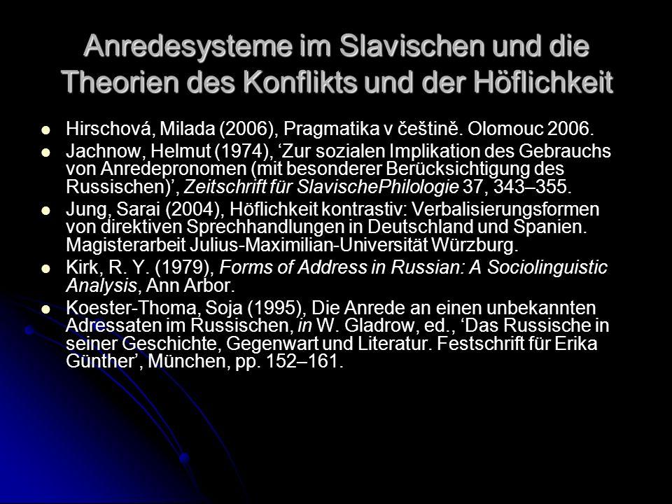 Anredesysteme im Slavischen und die Theorien des Konflikts und der Höflichkeit Hirschová, Milada (2006), Pragmatika v češtině. Olomouc 2006. Jachnow,