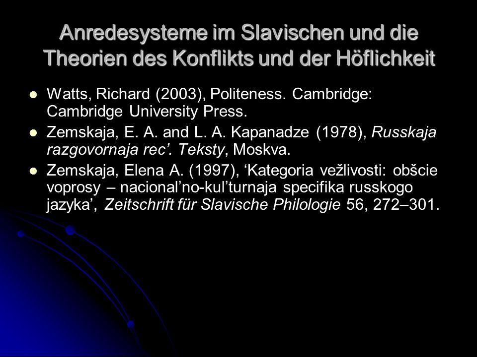Anredesysteme im Slavischen und die Theorien des Konflikts und der Höflichkeit Watts, Richard (2003), Politeness. Cambridge: Cambridge University Pres