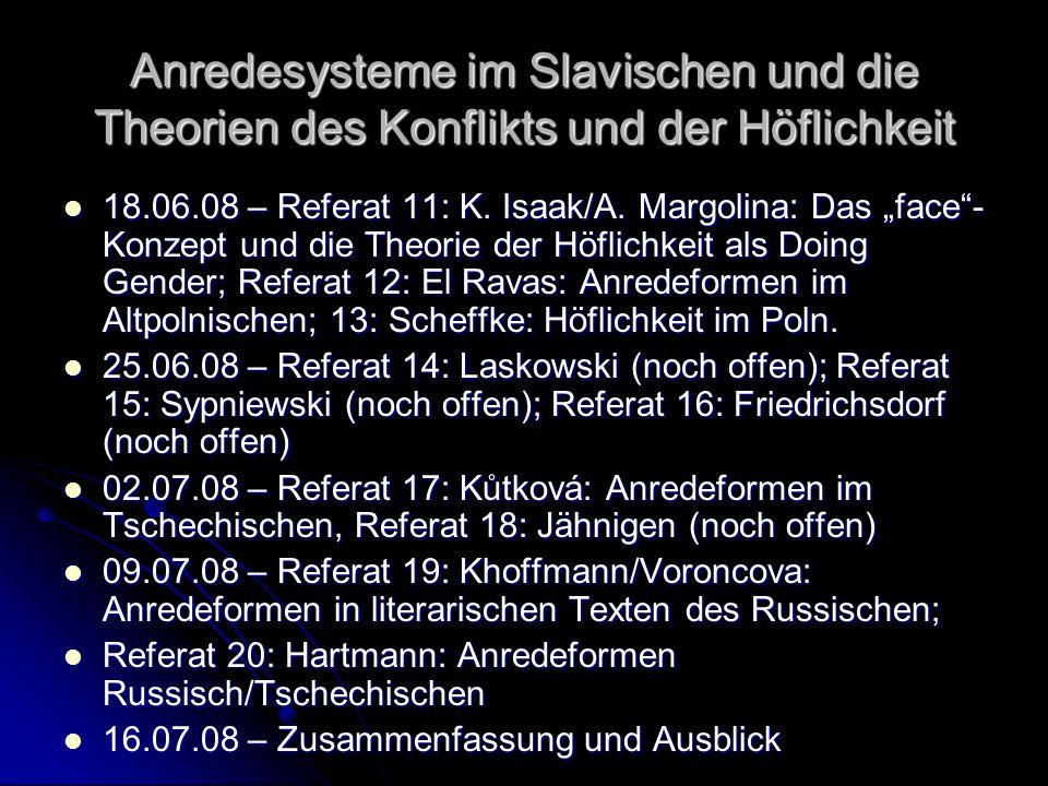 Anredesysteme im Slavischen und die Theorien des Konflikts und der Höflichkeit 18.06.08 – Referat 11: K. Isaak/A. Margolina: Das face- Konzept und die