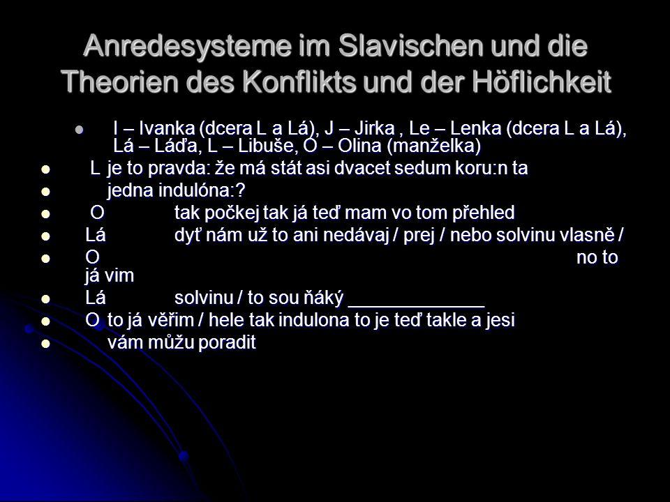 Anredesysteme im Slavischen und die Theorien des Konflikts und der Höflichkeit I – Ivanka (dcera L a Lá), J – Jirka, Le – Lenka (dcera L a Lá), Lá – L