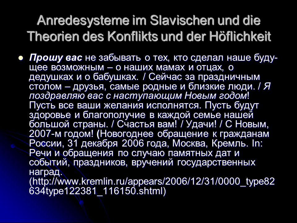 Anredesysteme im Slavischen und die Theorien des Konflikts und der Höflichkeit Прошу вас не забывать о тех, кто сделал наше буду щее возможным – о на