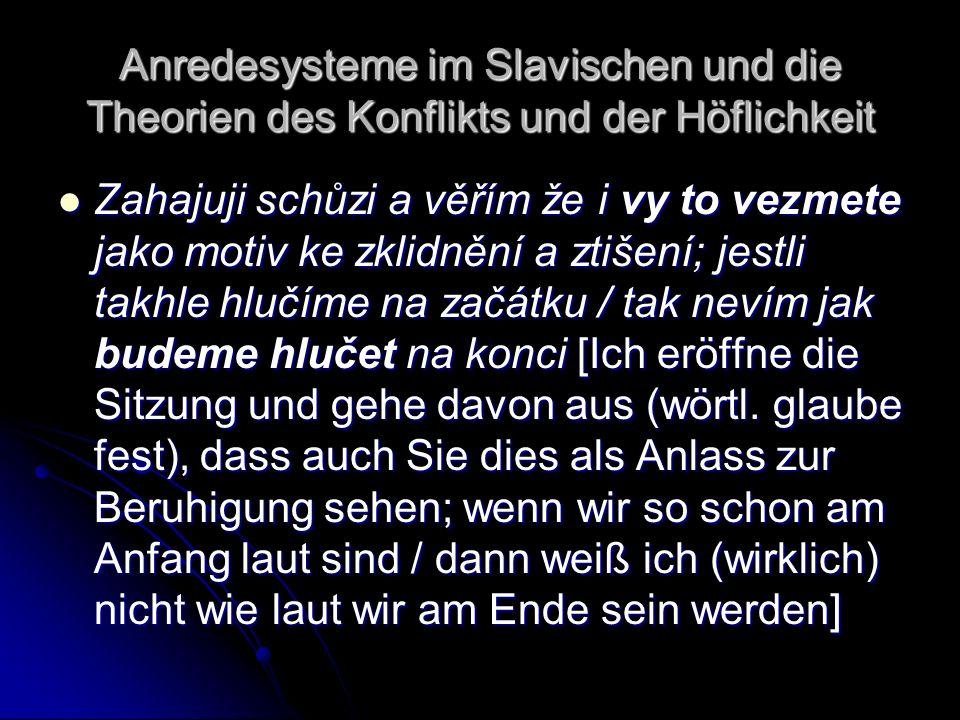 Anredesysteme im Slavischen und die Theorien des Konflikts und der Höflichkeit Zahajuji schůzi a věřím že i vy to vezmete jako motiv ke zklidnění a zt