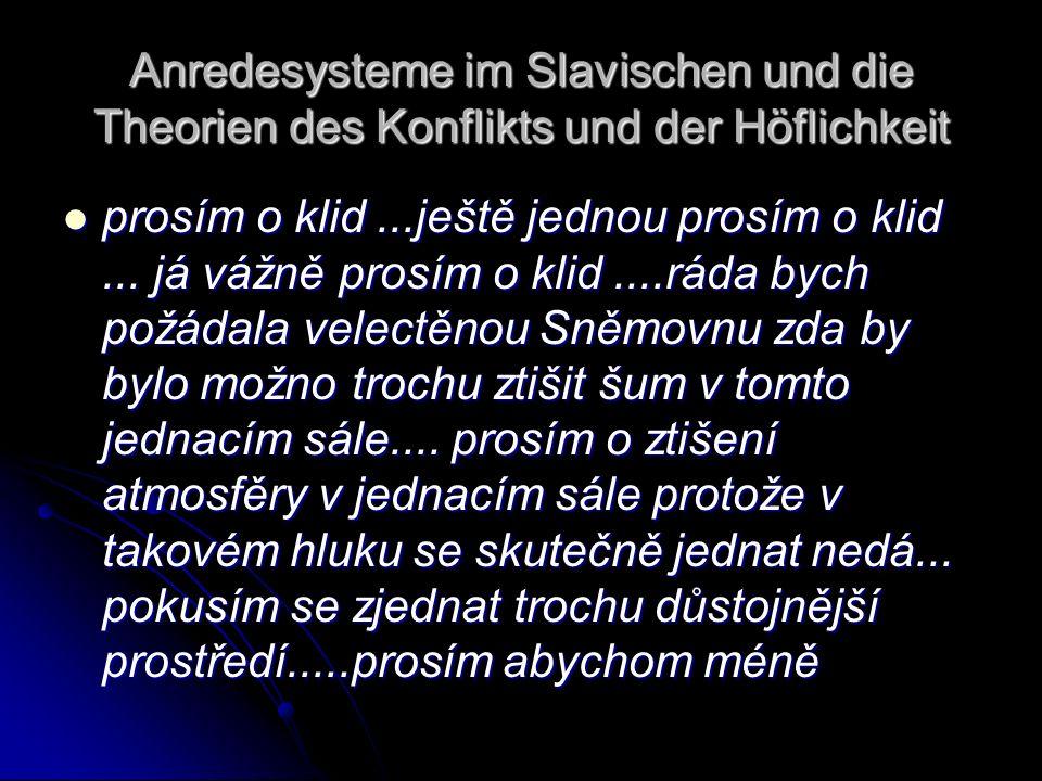 Anredesysteme im Slavischen und die Theorien des Konflikts und der Höflichkeit prosím o klid...ještě jednou prosím o klid... já vážně prosím o klid...