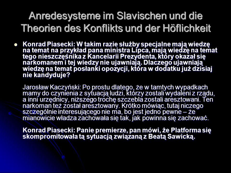Anredesysteme im Slavischen und die Theorien des Konflikts und der Höflichkeit Konrad Piasecki: W takim razie służby specjalne mają wiedzę na temat na