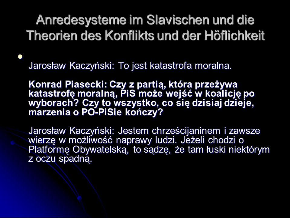 Anredesysteme im Slavischen und die Theorien des Konflikts und der Höflichkeit Jarosław Kaczyński: To jest katastrofa moralna. Konrad Piasecki: Czy z
