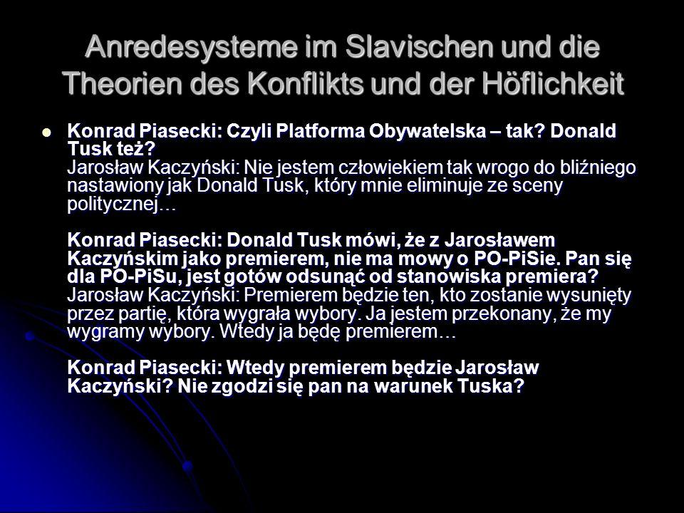 Anredesysteme im Slavischen und die Theorien des Konflikts und der Höflichkeit Konrad Piasecki: Czyli Platforma Obywatelska – tak? Donald Tusk też? Ja