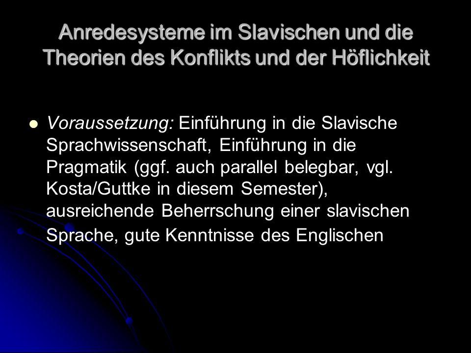 Anredesysteme im Slavischen und die Theorien des Konflikts und der Höflichkeit Voraussetzung: Einführung in die Slavische Sprachwissenschaft, Einführu
