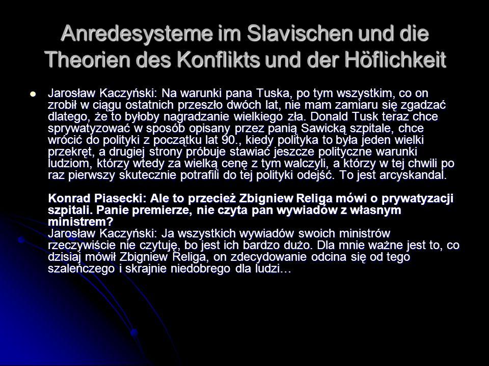 Anredesysteme im Slavischen und die Theorien des Konflikts und der Höflichkeit Jarosław Kaczyński: Na warunki pana Tuska, po tym wszystkim, co on zrob