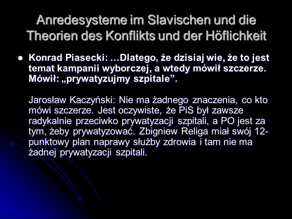 Anredesysteme im Slavischen und die Theorien des Konflikts und der Höflichkeit Konrad Piasecki: …Dlatego, że dzisiaj wie, że to jest temat kampanii wy