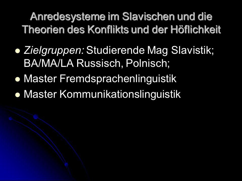 Anredesysteme im Slavischen und die Theorien des Konflikts und der Höflichkeit Zielgruppen: Studierende Mag Slavistik; BA/MA/LA Russisch, Polnisch; Ma