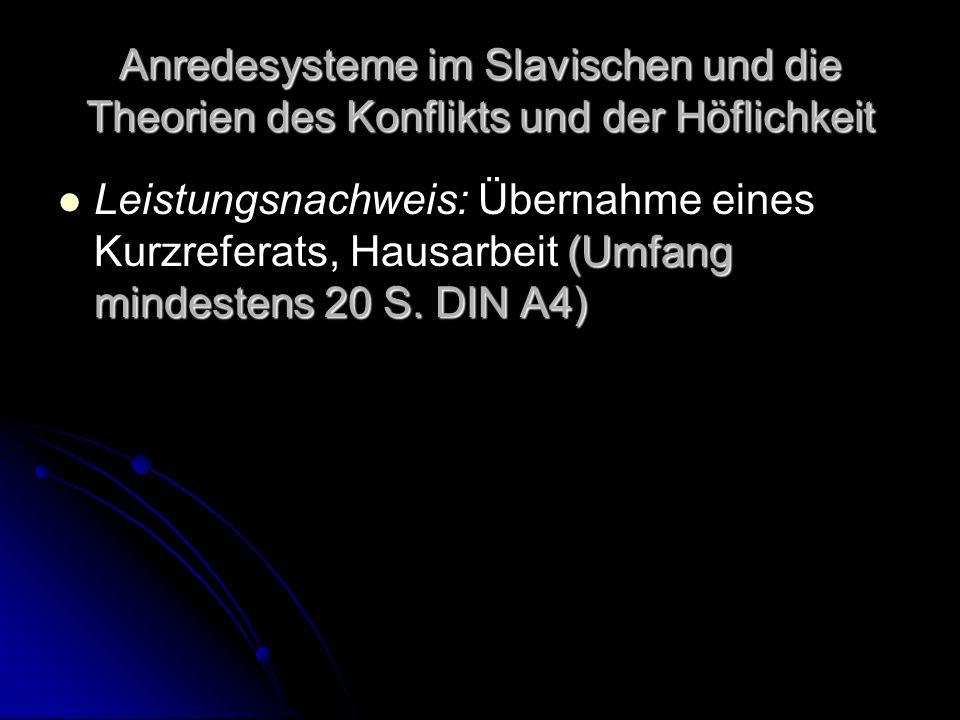 Anredesysteme im Slavischen und die Theorien des Konflikts und der Höflichkeit (Umfang mindestens 20 S. DIN A4) Leistungsnachweis: Übernahme eines Kur