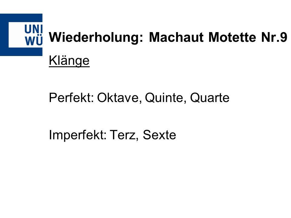 Wiederholung: Machaut Motette Nr.9 Klänge Perfekt: Oktave, Quinte, Quarte Imperfekt: Terz, Sexte