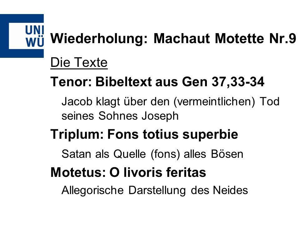 Wiederholung: Machaut Motette Nr.9 Die Texte Tenor: Bibeltext aus Gen 37,33-34 Jacob klagt über den (vermeintlichen) Tod seines Sohnes Joseph Triplum: