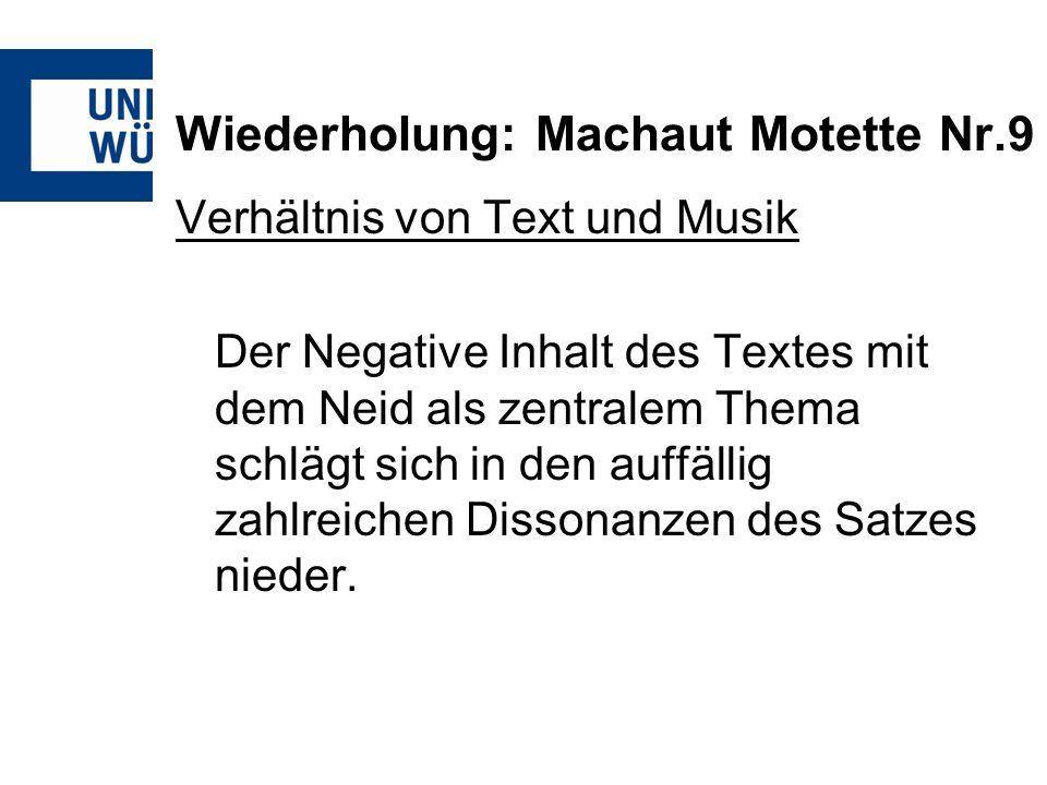 Wiederholung: Machaut Motette Nr.9 Verhältnis von Text und Musik Der Negative Inhalt des Textes mit dem Neid als zentralem Thema schlägt sich in den a