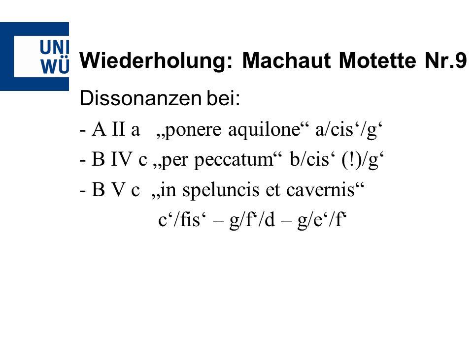 Wiederholung: Machaut Motette Nr.9 Dissonanzen bei: - A II a ponere aquilone a/cis/g - B IV c per peccatum b/cis (!)/g - B V c in speluncis et cavernis c/fis – g/f/d – g/e/f