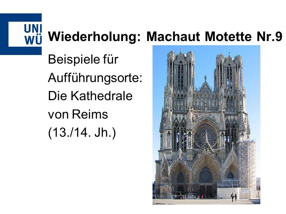 Wiederholung: Machaut Motette Nr.9 Beispiele für Aufführungsorte: Die Kathedrale von Reims (13./14. Jh.)