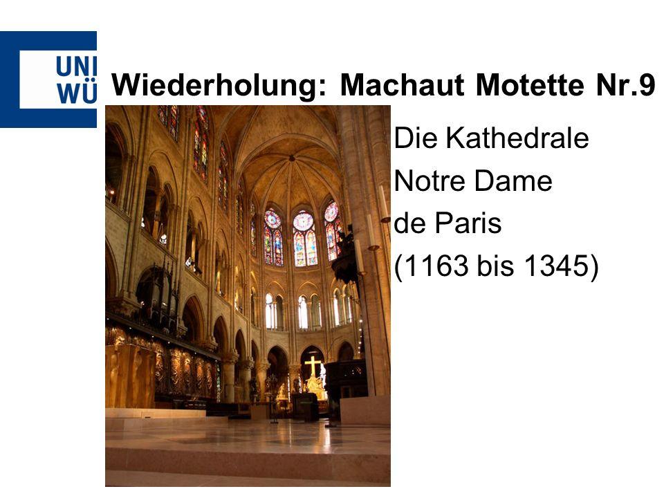 Wiederholung: Machaut Motette Nr.9 Die Kathedrale Notre Dame de Paris (1163 bis 1345)