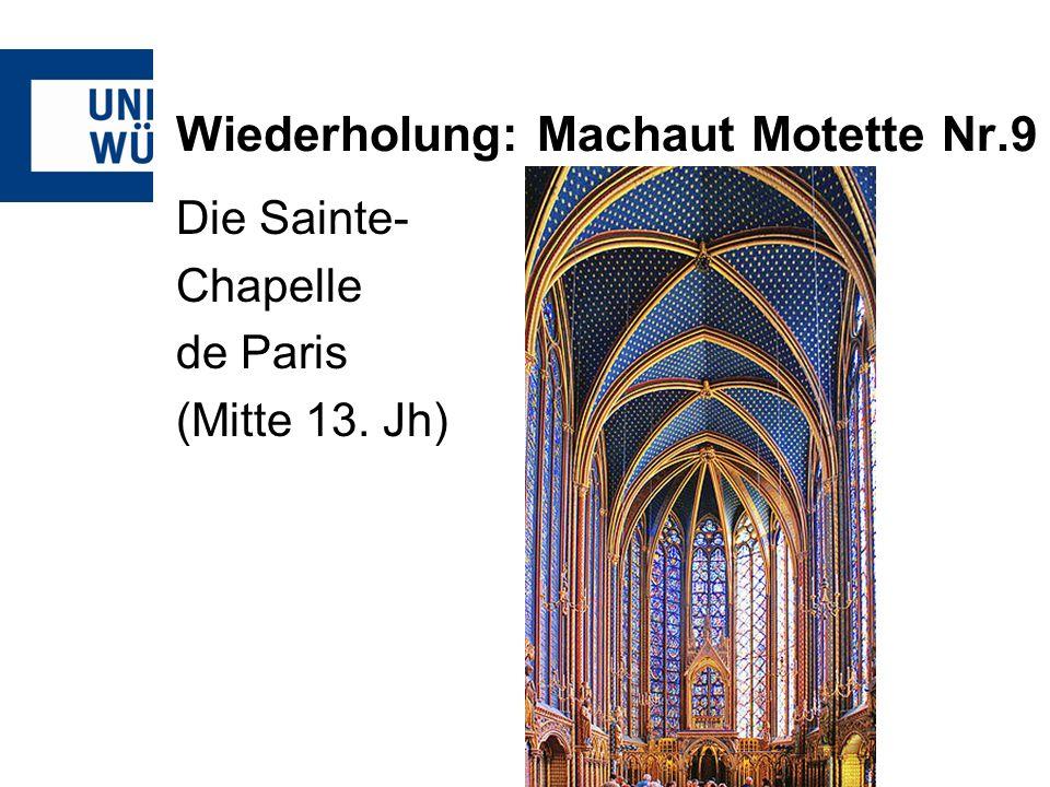 Wiederholung: Machaut Motette Nr.9 Die Sainte- Chapelle de Paris (Mitte 13. Jh)