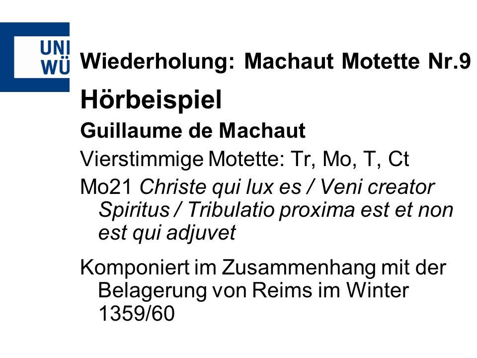 Wiederholung: Machaut Motette Nr.9 Hörbeispiel Guillaume de Machaut Vierstimmige Motette: Tr, Mo, T, Ct Mo21 Christe qui lux es / Veni creator Spiritu