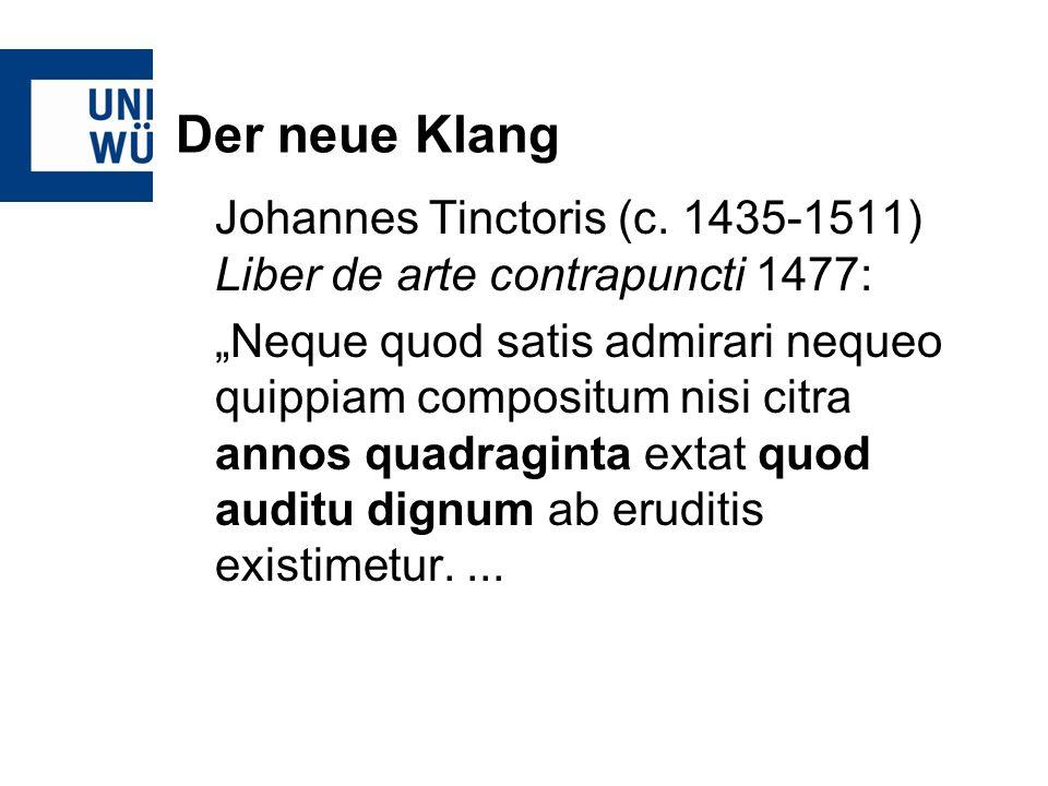 Johannes Tinctoris (c. 1435-1511) Liber de arte contrapuncti 1477: Neque quod satis admirari nequeo quippiam compositum nisi citra annos quadraginta e