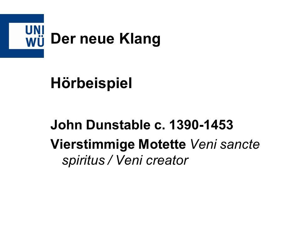 Der neue Klang Hörbeispiel John Dunstable c. 1390-1453 Vierstimmige Motette Veni sancte spiritus / Veni creator