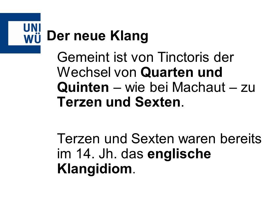 Der neue Klang Gemeint ist von Tinctoris der Wechsel von Quarten und Quinten – wie bei Machaut – zu Terzen und Sexten.