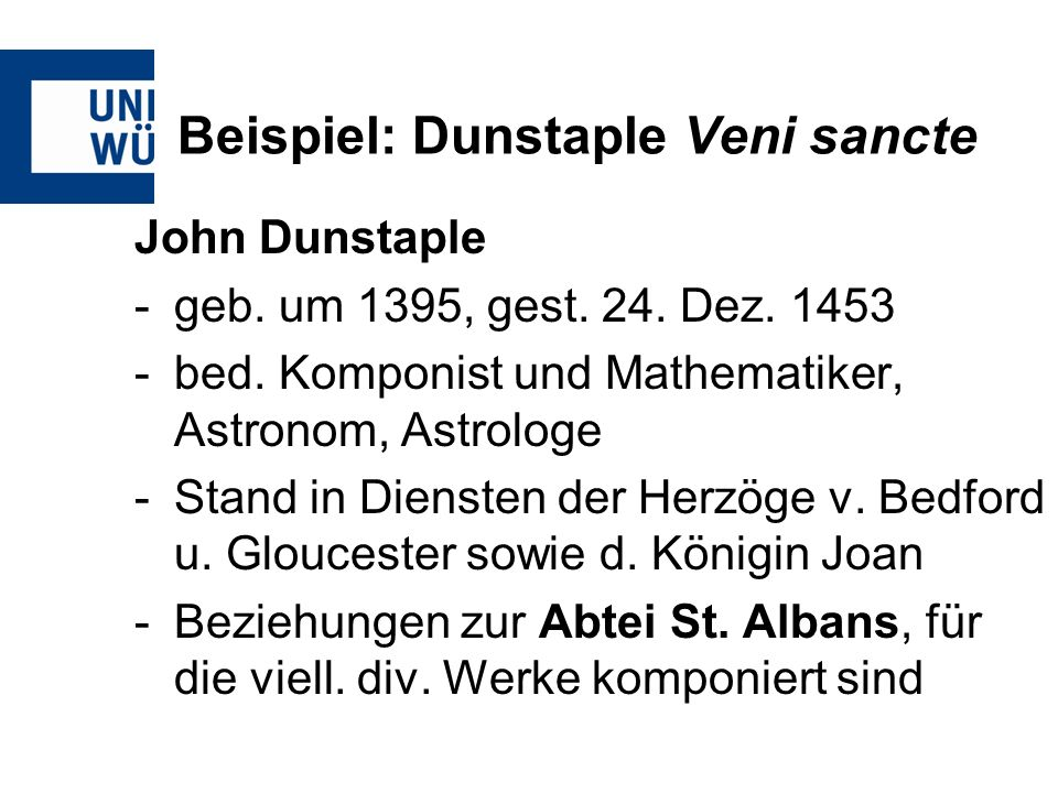 Beispiel: Dunstaple Veni sancte John Dunstaple -geb. um 1395, gest. 24. Dez. 1453 -bed. Komponist und Mathematiker, Astronom, Astrologe -Stand in Dien