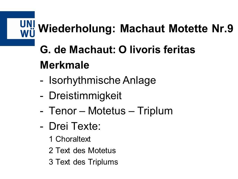 Wiederholung: Machaut Motette Nr.9 G. de Machaut: O livoris feritas Merkmale -Isorhythmische Anlage -Dreistimmigkeit -Tenor – Motetus – Triplum -Drei