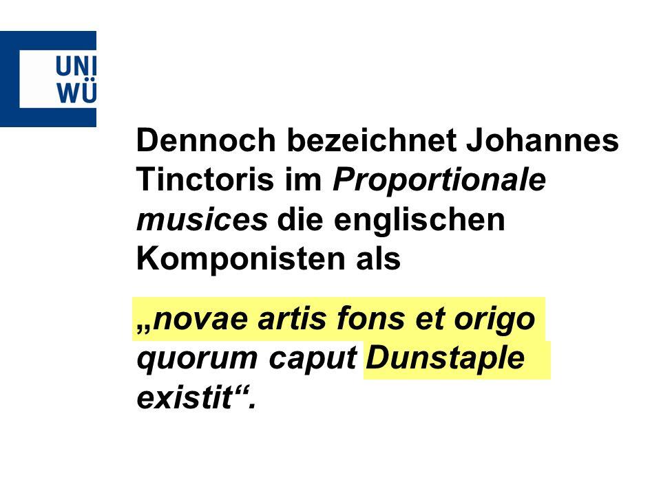 Dennoch bezeichnet Johannes Tinctoris im Proportionale musices die englischen Komponisten als novae artis fons et origo quorum caput Dunstaple existit