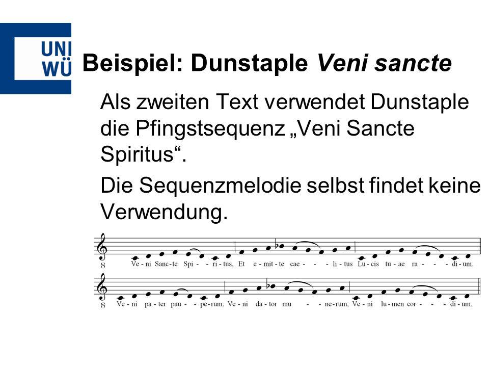 Beispiel: Dunstaple Veni sancte Als zweiten Text verwendet Dunstaple die Pfingstsequenz Veni Sancte Spiritus. Die Sequenzmelodie selbst findet keine V