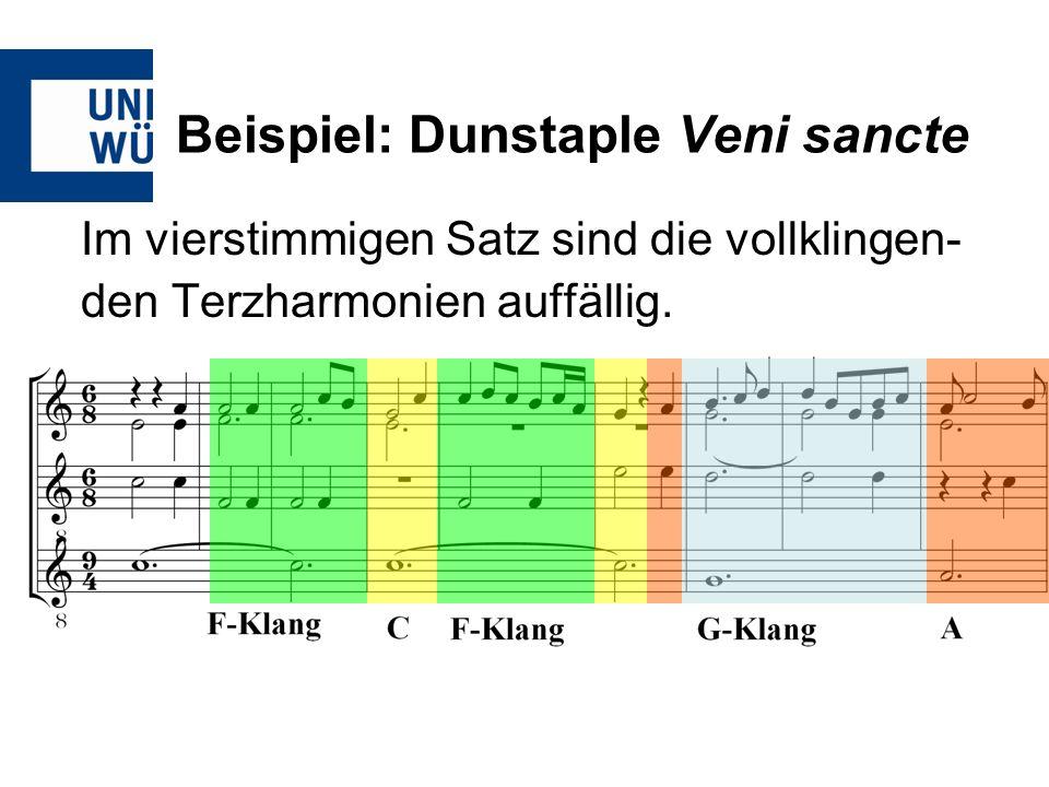 Beispiel: Dunstaple Veni sancte Im vierstimmigen Satz sind die vollklingen- den Terzharmonien auffällig.