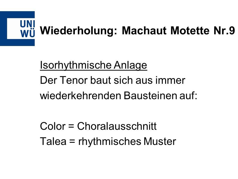 Wiederholung: Machaut Motette Nr.9 Isorhythmische Anlage Der Tenor baut sich aus immer wiederkehrenden Bausteinen auf: Color = Choralausschnitt Talea = rhythmisches Muster
