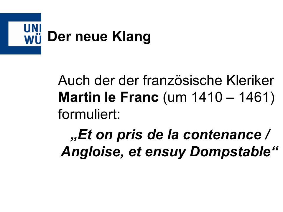 Der neue Klang Auch der der französische Kleriker Martin le Franc (um 1410 – 1461) formuliert: Et on pris de la contenance / Angloise, et ensuy Dompst