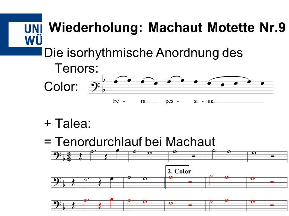 Wiederholung: Machaut Motette Nr.9 Die isorhythmische Anordnung des Tenors: Color: + Talea: = Tenordurchlauf bei Machaut