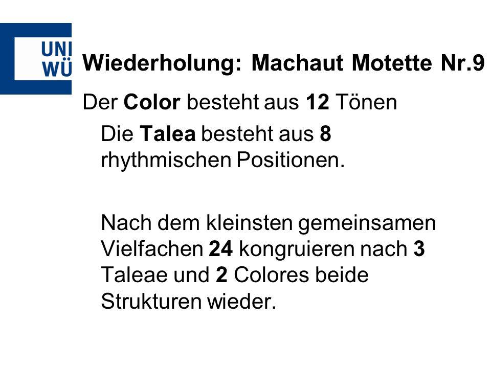Wiederholung: Machaut Motette Nr.9 Der Color besteht aus 12 Tönen Die Talea besteht aus 8 rhythmischen Positionen.