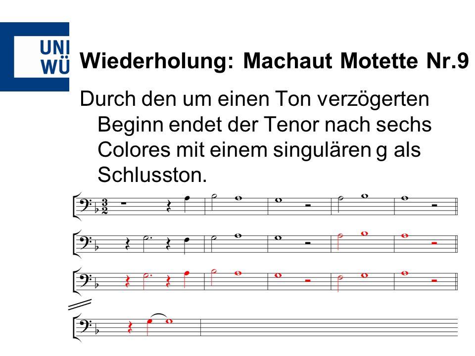Wiederholung: Machaut Motette Nr.9 Durch den um einen Ton verzögerten Beginn endet der Tenor nach sechs Colores mit einem singulären g als Schlusston.