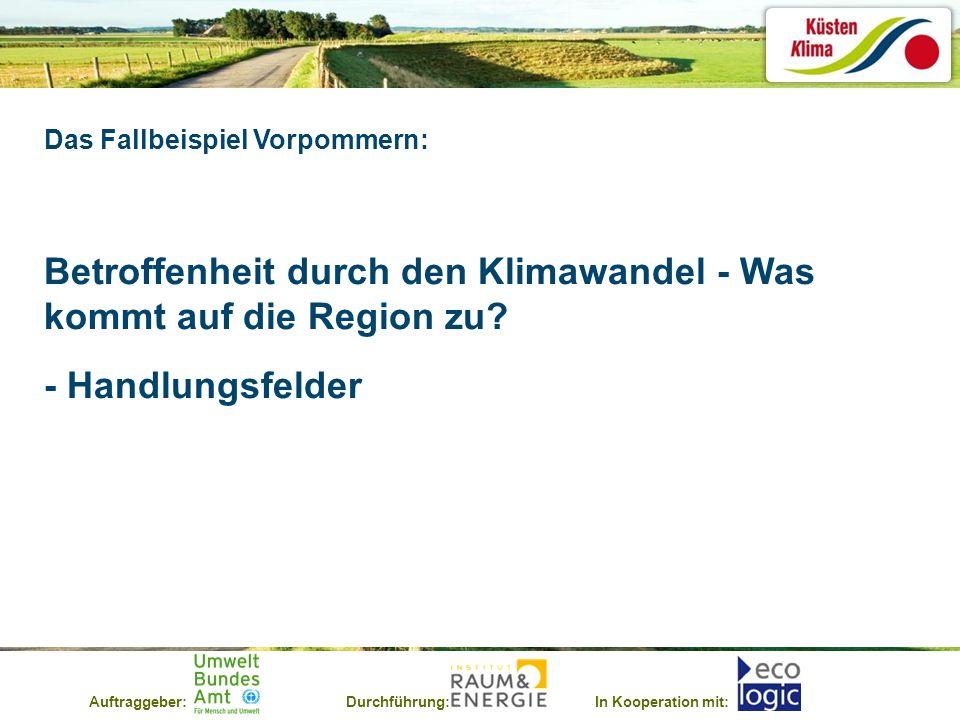Auftraggeber:Durchführung:In Kooperation mit: Das Fallbeispiel Vorpommern: Betroffenheit durch den Klimawandel - Was kommt auf die Region zu? - Handlu