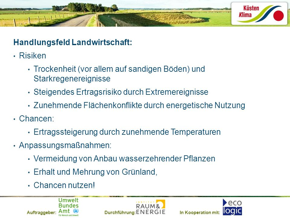 Auftraggeber:Durchführung:In Kooperation mit: Handlungsfeld Landwirtschaft: Risiken Trockenheit (vor allem auf sandigen Böden) und Starkregenereigniss