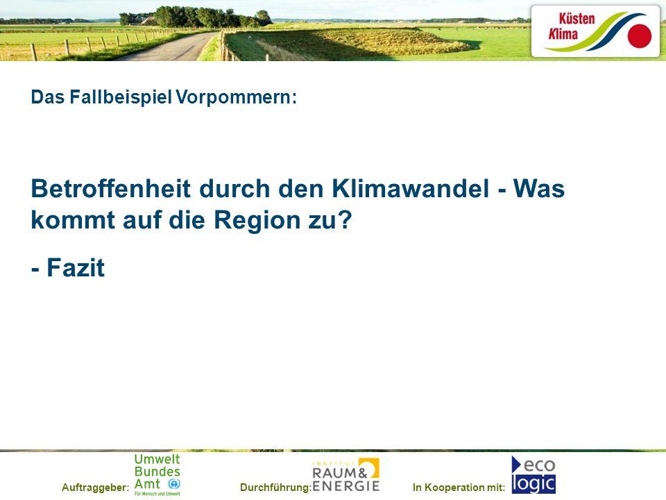 Auftraggeber:Durchführung:In Kooperation mit: Das Fallbeispiel Vorpommern: Betroffenheit durch den Klimawandel - Was kommt auf die Region zu? - Fazit