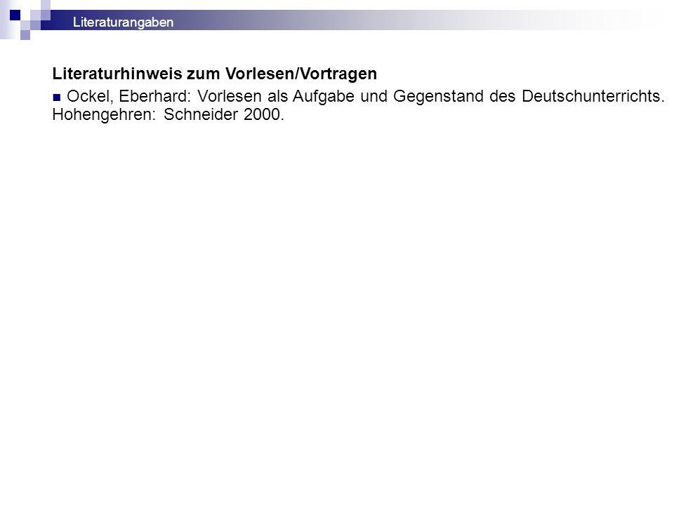 Literaturhinweis zum Vorlesen/Vortragen Ockel, Eberhard: Vorlesen als Aufgabe und Gegenstand des Deutschunterrichts. Hohengehren: Schneider 2000. Lite