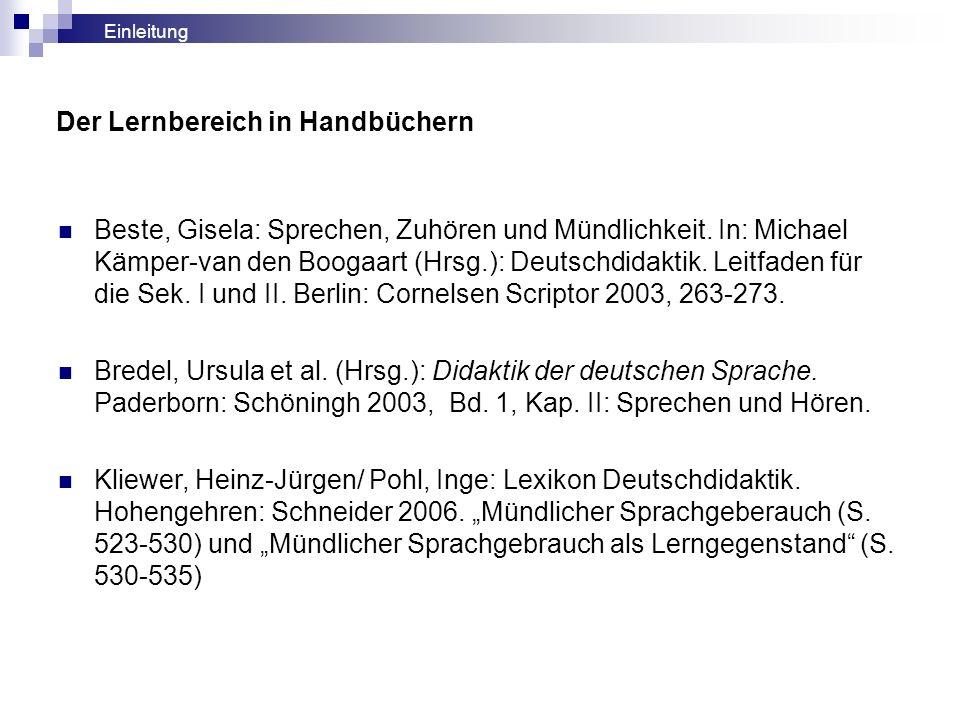 Der Lernbereich in Handbüchern Beste, Gisela: Sprechen, Zuhören und Mündlichkeit. In: Michael Kämper-van den Boogaart (Hrsg.): Deutschdidaktik. Leitfa